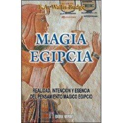 MAGIA EGIPCIA. Realidad Intención y Esencia del Pensamiento Mágico Egipcio