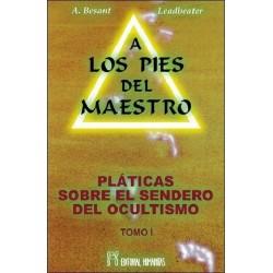 A LOS PIES DEL MAESTRO. PLATICAS SOBRE EL SENDERO DEL OCULTISMO TOMO I