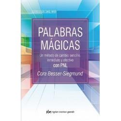 PALABRAS MAGICAS. UN METODO DE CAMBIO SENCILLO INMEDIATO Y EFECTIVO CON PNL