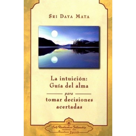 INTUICION LA: GUIA DEL ALMA PARA TOMAR DECISIONES ACERTADAS