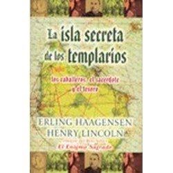 ISLA SECRETA DE LOS TEMPLARIOS LA. LOS CABALLEROS EL SACERDOTE Y EL TESORO.