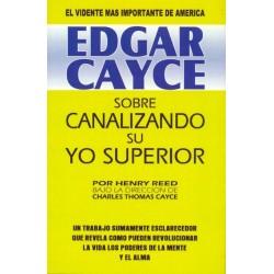 EDGAR CAYCE: SOBRE CANALIZANDO SU YO SUPERIOR