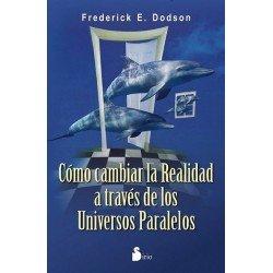 COMO CAMBIAR LA REALIDAD A TRAVES DE LOS UNIVERSOS PARALELOS