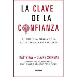 CLAVE DE LA CONFIANZA LA. El arte y la ciencia de la autoconfianza para mujeres