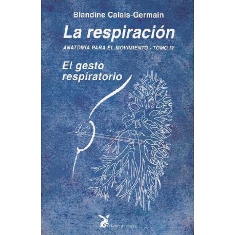 ANATOMÍA PARA EL MOVIMIENTO -TOMO IV - La Respiración - El Gesto Respiratorio