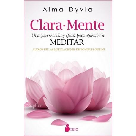 CLARA-MENTE. Una guía sencilla y eficaz para aprender a Meditar