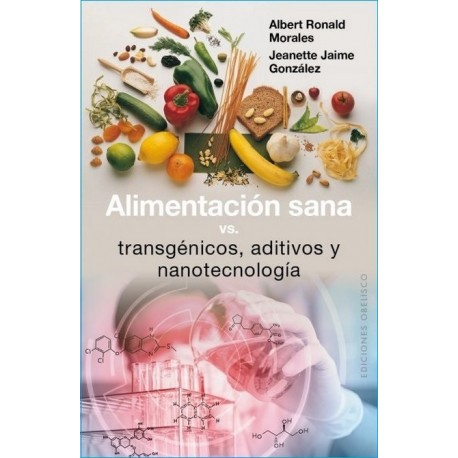 ALIMENTACION SANA VS TRANSGENICOS ADITIVOS Y NANOTECNOLOGIA