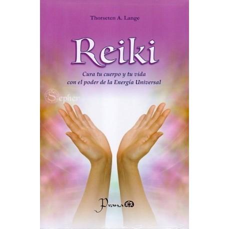 REIKI. Cura tu cuerpo y tu vida con el poder de la Energía Universal