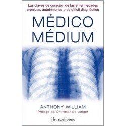 MÉDICO MÉDIUM. Las claves de curación de las enfermedades crónicas autoinmunes o de difícil diagnóstico