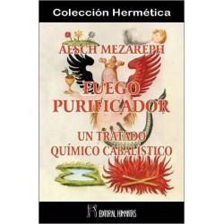 AESCH MEZAREPH. FUEGO PURIFICADOR UN TRATADO QUÍMICO CABALÍSTICO