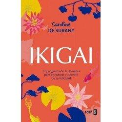 IKIGAI. Tu programa de 12 semanas para encontrar el secreto de tu felicidad