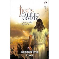 JESÚS EL GALILEO ARMADO. Historia laica de Jesús
