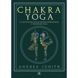 CHAKRA YOGA. La activación de los centros energéticos a través del yoga