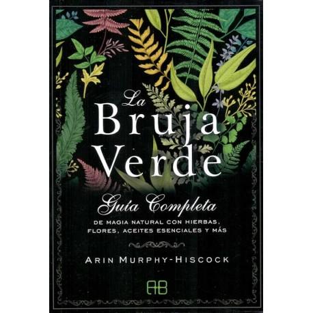 BRUJA VERDE, LA. Guía completa de magia natural con hierbas, flores, aceites esenciales y más