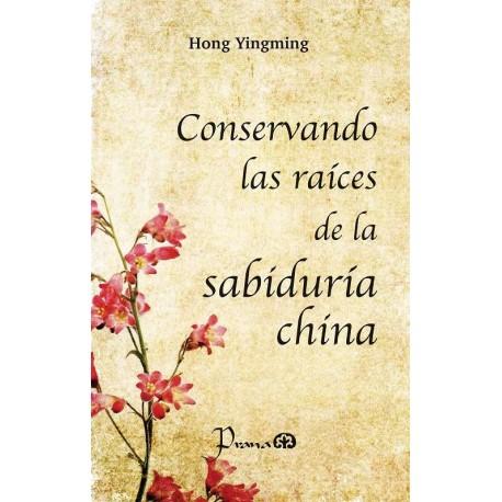 CONSERVANDO LAS RAÍCES DE LA SABIDURÍA CHINA