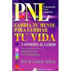 PNL. CAMBIA TU MENTE PARA CAMBIAR TU VIDA Y CONSERVA EL CAMBIO